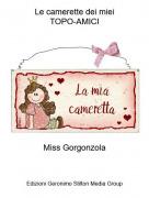 Miss Gorgonzola - Le camerette dei mieiTOPO-AMICI