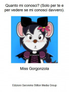 Miss Gorgonzola - Quanto mi conosci? (Solo per te e per vedere se mi conosci davvero).