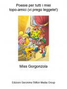 Miss Gorgonzola - Poesie per tutti i mieitopo-amici (vi prego leggete!)