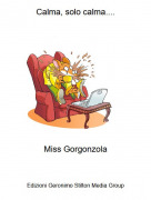 Miss Gorgonzola - Calma, solo calma....