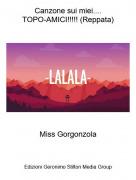 Miss Gorgonzola - Canzone sui miei....TOPO-AMICI!!!!! (Reppata)