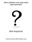 Miss Gorgonzola - Devo chiedervi una cosa cari/etopo-amici/che
