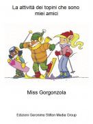 Miss Gorgonzola - La attività dei topini che sono miei amici