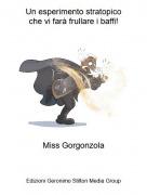 Miss Gorgonzola - Un esperimento stratopicoche vi farà frullare i baffi!