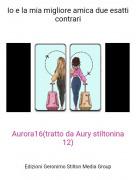 Aurora16(tratto da Aury stiltonina 12) - Io e la mia migliore amica due esatti contrari