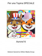 Aurora16 - Per una Topina SPECIALE