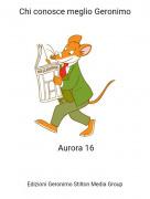 Aurora 16 - Chi conosce meglio Geronimo