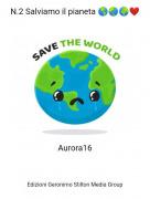 Aurora16 - N.2 Salviamo il pianeta 🌎🌏🌍❤️