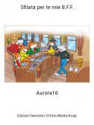 Aurora16 - Sfilata per le mie B.F.F.