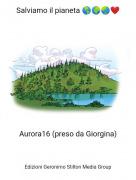 Aurora16 (preso da Giorgina) - Salviamo il pianeta 🌎🌍🌏❤️