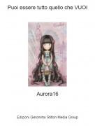 Aurora16 - Puoi essere tutto quello che VUOI