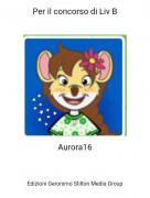Aurora16 - Per il concorso di Liv B