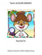 Aurora16 - Tanti AUGURI BENNY