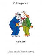 Aurora16 - Vi devo parlare