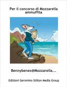 Bennybenex@Mozzarella... - Per il concorso di Mozzarella ammuffita
