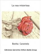 Bonita  Caramelo - La rosa misteriosa