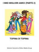 TOPINA DI TOPINA - I MIEI MIGLIORI AMICI (PARTE 2)