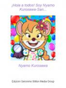 Nyamo Kurosawa - ¡Hola a todos! Soy Nyamo Kurosawa-San...