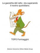 TOPO Formaggini - La gazzetta del ratto sta superando il nostro quotidiano.