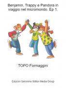TOPO Formaggini - Benjamin, Trappy e Pandora in viaggio nel micromondo. Ep 1.