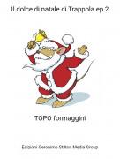 TOPO formaggini - Il dolce di natale di Trappola ep 2