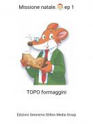 TOPO formaggini - Missione natale.🎅 ep 1