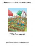 TOPO Formaggini. - Una vacanza alla fattoria Stilton.