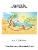 ALICE TOPOLINA - UNA VACANZA SUPERSTRATOPICA