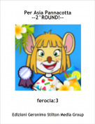 ferocia:3 - Per Asia Pannacotta--2°ROUND!--