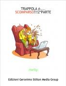 melly - TRAPPOLA è....SCOMPARSO!!!2*PARTE
