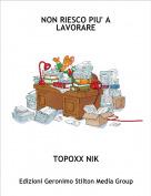 TOPOXX NIK - NON RIESCO PIU' A LAVORARE