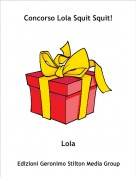 Lola - Concorso Lola Squit Squit!