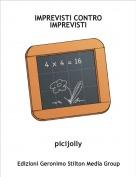 picijolly - IMPREVISTI CONTRO IMPREVISTI