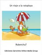 Rubenchu7 - Un viaje a la ratoplaya