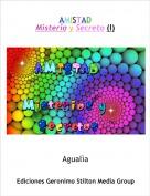 Agualìa - AMISTADMisterio y Secreto (I)