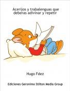 Hugo Fdez - Acerijos y trabalenguas que deberas adivinar y repetir