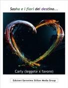 Carly (leggete x favore) - Sasha e i fiori del destino...