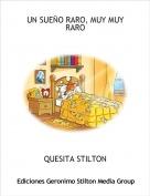 QUESITA STILTON - UN SUEÑO RARO, MUY MUY RARO
