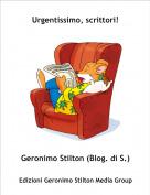 Geronimo Stilton (Blog. di S.) - Urgentissimo, scrittori!