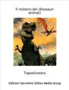Toposilvestro - Il mistero dei dinosauri animati