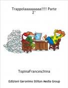TopinaFranceschina - Trappolaaaaaaaaa!!!! Parte 2^