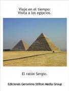 El ratón Sergio. - Viaje en el tiempo:Visita a los egipcios.