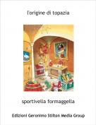 sportivella formaggella - l'origine di topazia