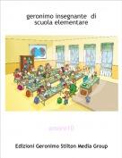 amore10 - geronimo insegnante  di scuola elementare
