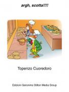 Topenzo Cuoredoro - argh, scotta!!!!