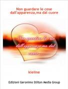 kieline - Non guardare le cose dall'apparenza,ma dal cuore...