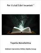 "Topella Monellellina - Per il club""Libri incantati """
