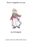 by Arimagica - Era e il segreto di Luca