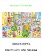 topella mozzarella - Missione Città Pulita!