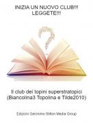 Il club dei topini superstratopici (Biancolina3 Topolina e Tilde2010) - INIZIA UN NUOVO CLUB!!! LEGGETE!!!